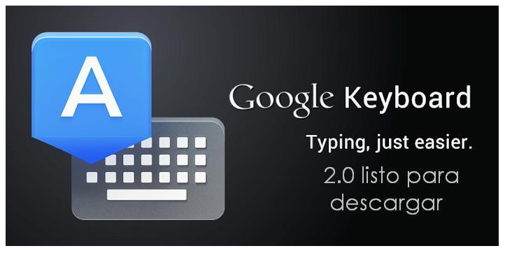 Google Keyboard 2.0 ya disponible para su descarga