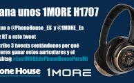 ¡Participa en #Los1MoreDePhoneHouseParaMí y gana unos auriculares 1More H1707!