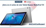 ¡Participa en #AlColeConHuawei y gana una Huawei MediaPad T3 10!