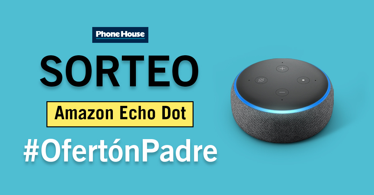 Sorteo Amazon Echo Dot por el Día del Padre en Phone House