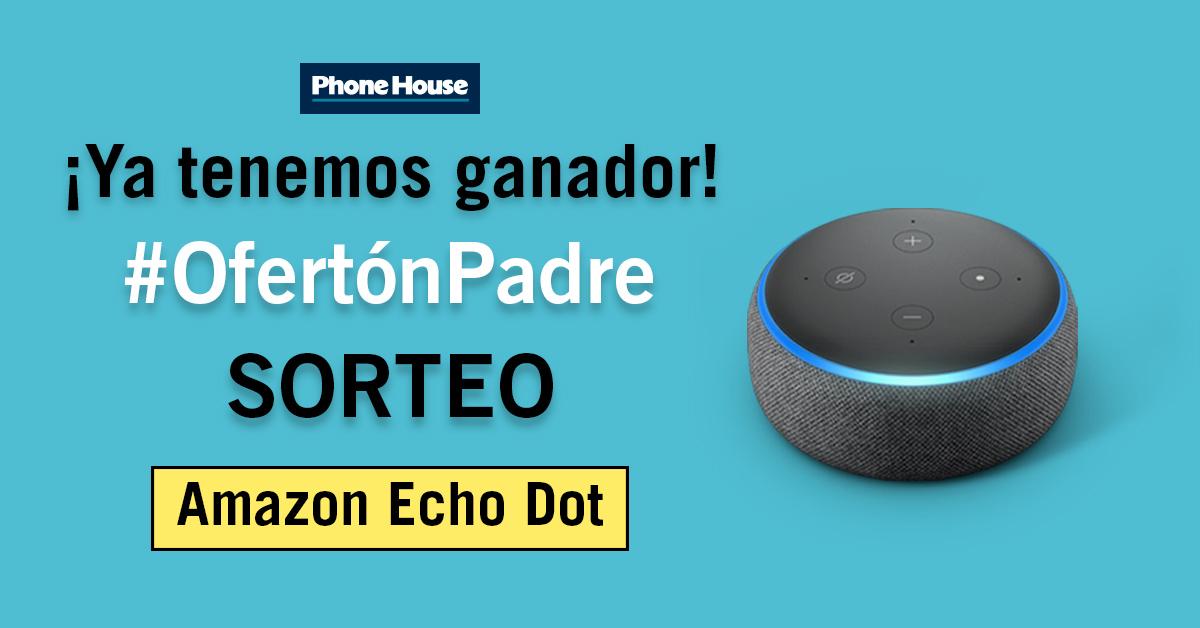 Ganador sorteo Phone House #OfertónPadre regalo Amazon Echo Dot