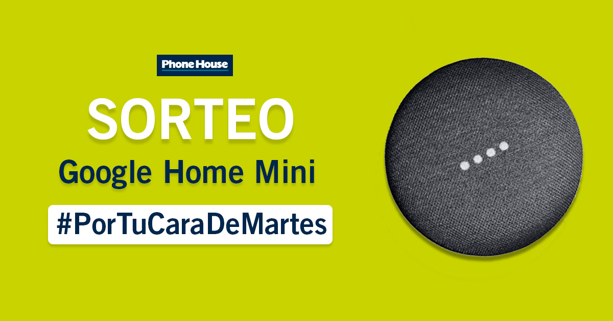 Sorteo Google Home Mini Phone House